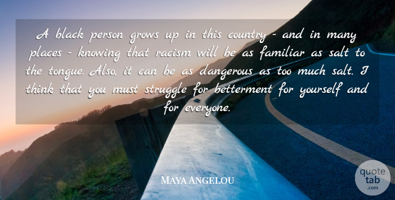 Maya Angelou Quote About Country, Dangerous, Familiar, Grows, Knowing: A Black Person Grows Up...
