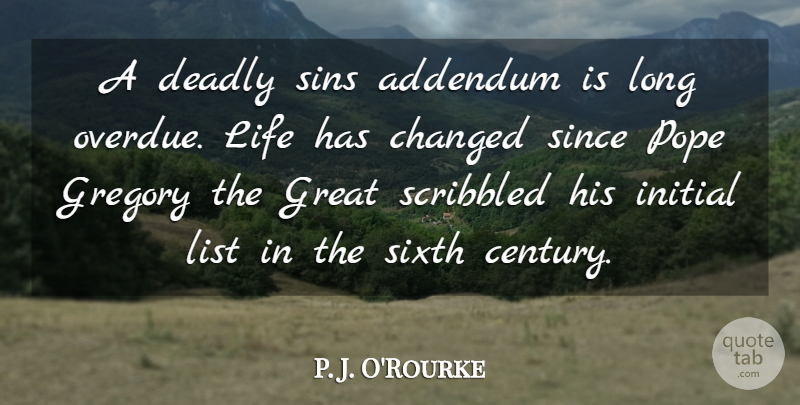 P. J. O'Rourke Quote About Changed, Deadly, Great, Initial, Life: A Deadly Sins Addendum Is...
