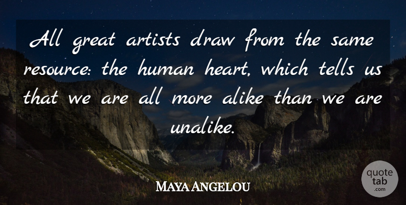 Maya Angelou Quote About Heart, Artist, Resources: All Great Artists Draw From...