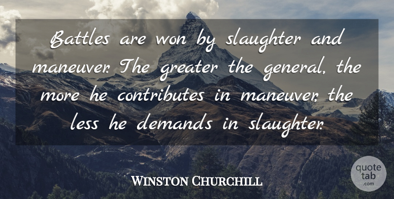 Winston Churchill Quote About Military, Battle, Demand: Battles Are Won By Slaughter...