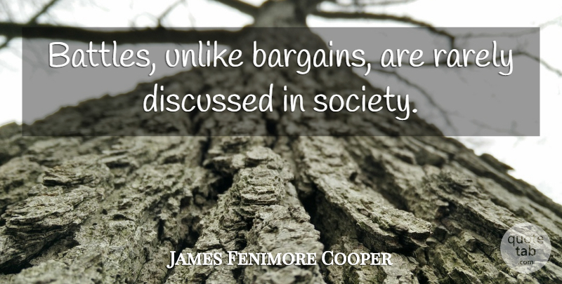 James F. Cooper Quote About Battle, Bargains: Battles Unlike Bargains Are Rarely...
