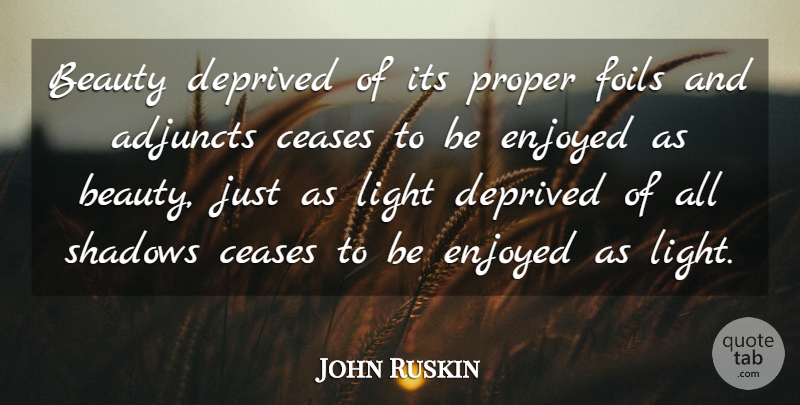 John Ruskin Quote About Beauty, Light, Shadow: Beauty Deprived Of Its Proper...