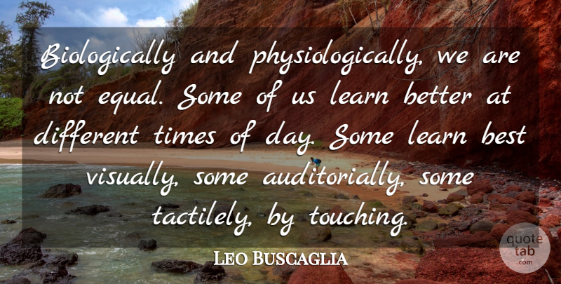 Leo Buscaglia Quote About Best: Biologically And Physiologically We Are...