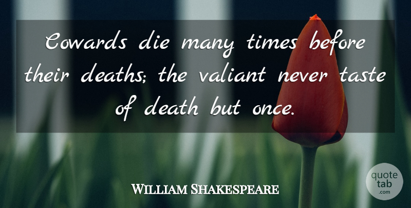 William Shakespeare Quote About Success, Death, Veterans Day: Cowards Die Many Times Before...