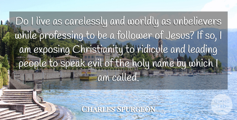 Charles Spurgeon Quote About Carelessly, Exposing, Follower, Holy, Leading: Do I Live As Carelessly...