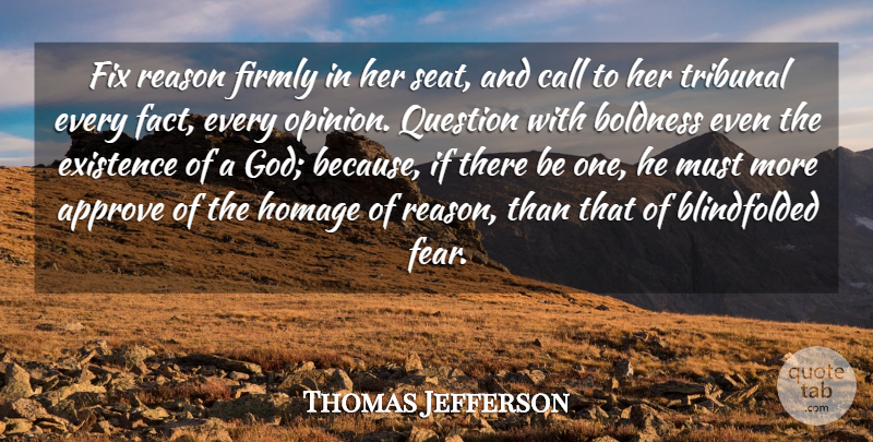 Thomas Jefferson Quote About Approve, Boldness, Call, Existence, Fear: Fix Reason Firmly In Her...
