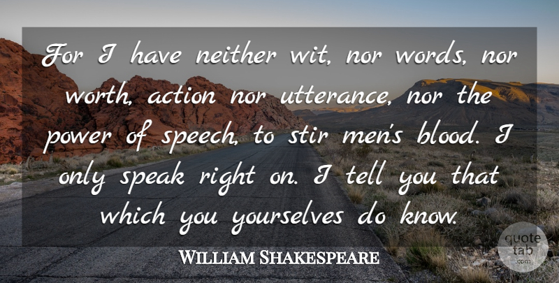 William Shakespeare Quote About Action, Bores And Boredom, Neither, Nor, Power: For I Have Neither Wit...