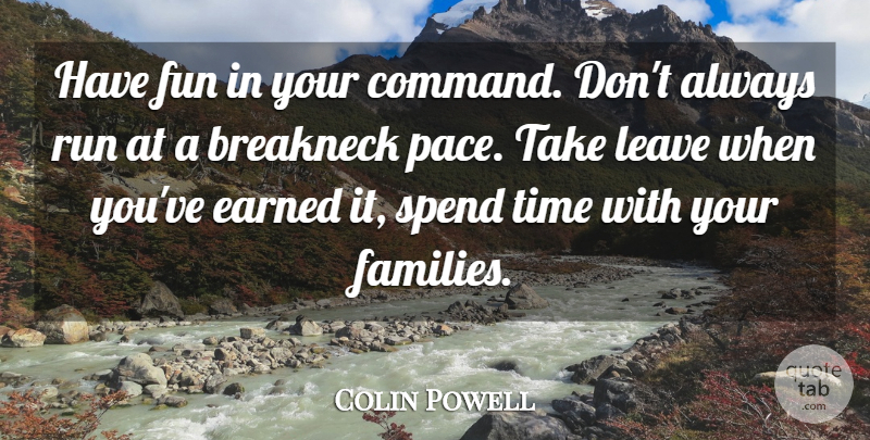 Colin Powell Quote About Running, Fun, Military: Have Fun In Your Command...