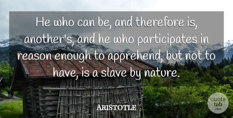 Aristotle Quote About Slave, Enough, Reason: He Who Can Be And...