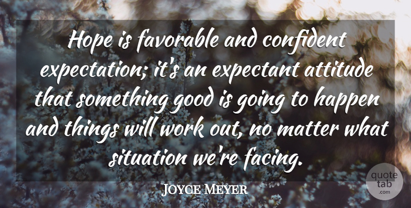 Joyce Meyer Quote About Motivational, Attitude, Work Out: Hope Is Favorable And Confident...