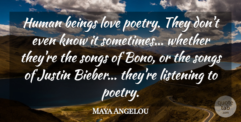Maya Angelou Quote About Song, Listening, Sometimes: Human Beings Love Poetry They...