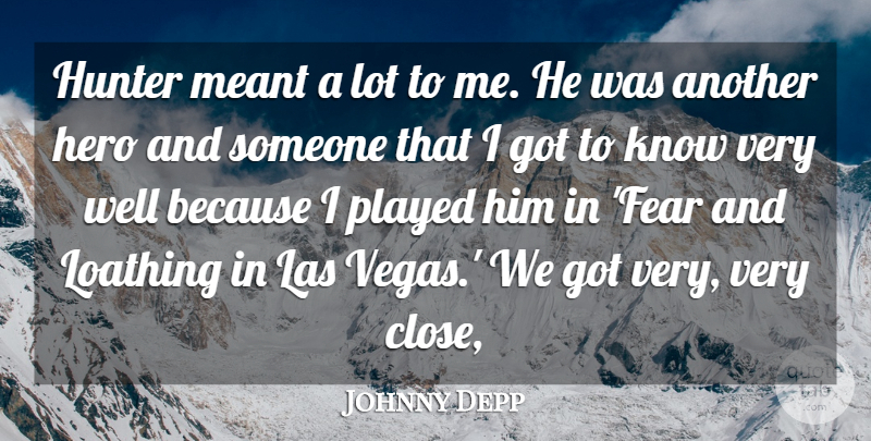 Johnny Depp Quote About Hero, Hunter, Loathing, Meant, Played: Hunter Meant A Lot To...