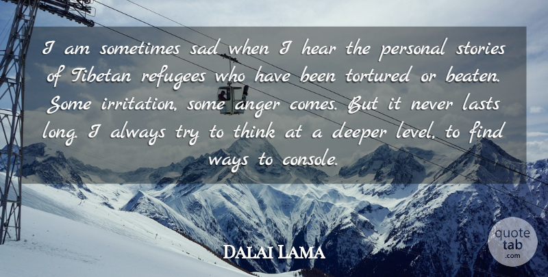Dalai Lama Quote About Thinking, Irritation, Long: I Am Sometimes Sad When...