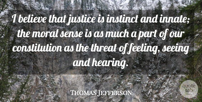 Thomas Jefferson Quote About Believe, Constitution, Instinct, Justice, Moral: I Believe That Justice Is...