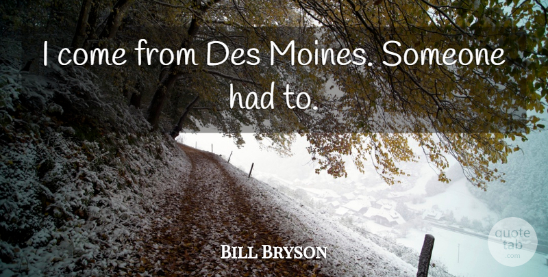 Bill Bryson Quote About Des Moines: I Come From Des Moines...