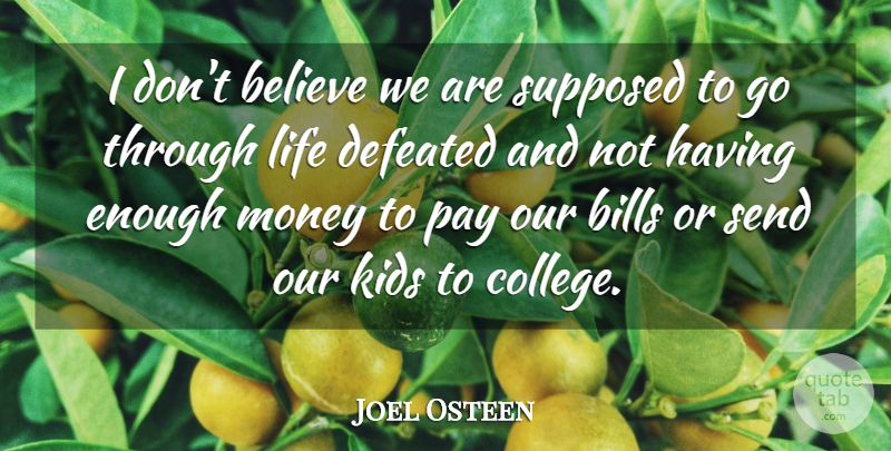 Joel Osteen Quote About Believe, Kids, College: I Dont Believe We Are...