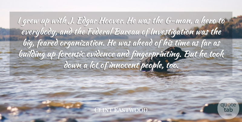 Clint Eastwood Quote About Ahead, Bureau, Edgar, Evidence, Far: I Grew Up With J...
