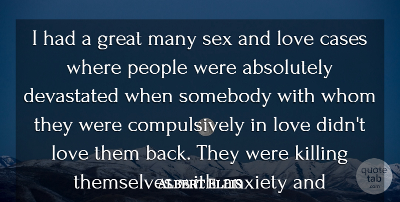 Albert Ellis Quote About Sex, People, Anxiety: I Had A Great Many...