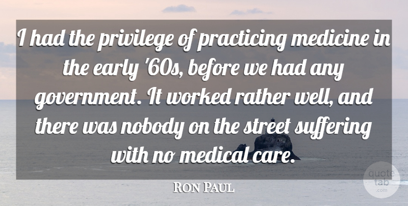 Ron Paul Quote About Medicine, Government, Suffering: I Had The Privilege Of...