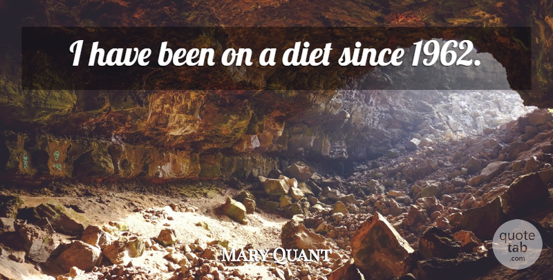 Mary Quant Quote About Diet: I Have Been On A...