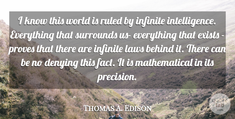 Thomas A. Edison Quote About Spiritual, Infinite Intelligence, Law: I Know This World Is...