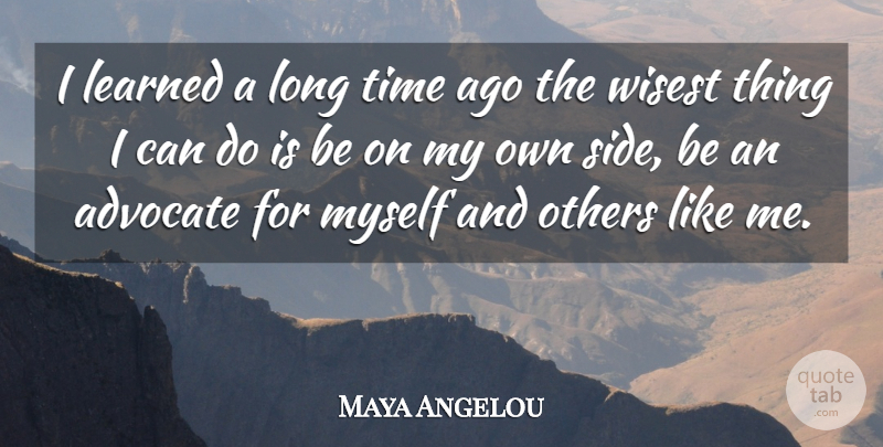 Maya Angelou Quote About Life Changing, Long, Sides: I Learned A Long Time...