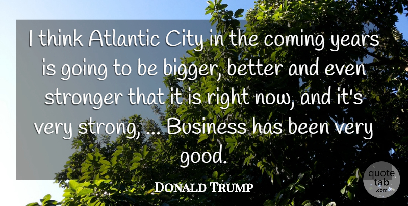 Donald Trump Quote About Atlantic, Business, City, Coming, Stronger: I Think Atlantic City In...