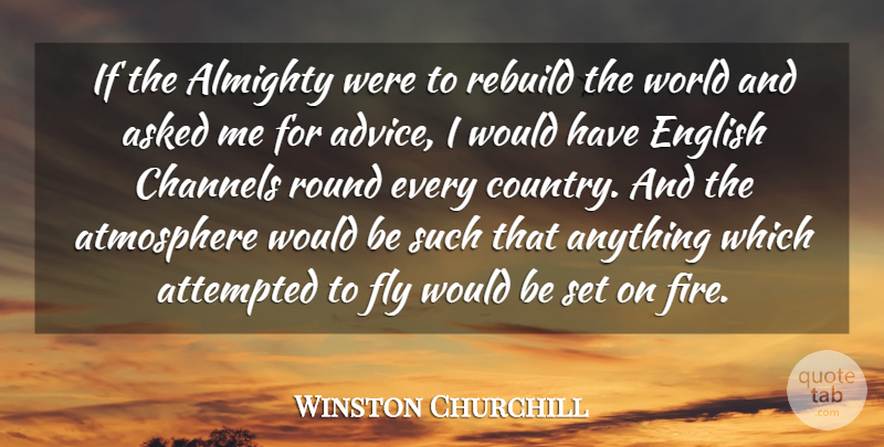 Winston Churchill Quote About Country, Fire, Political: If The Almighty Were To...