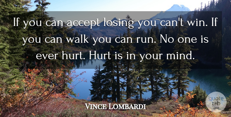 Vince Lombardi Quote About Accept, American Coach, Hurt, Losing, Walk: If You Can Accept Losing...
