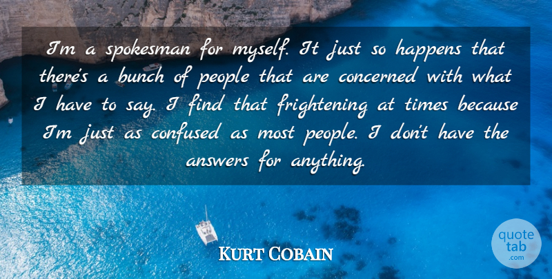 Kurt Cobain Quote About Confused, People, Answers: Im A Spokesman For Myself...