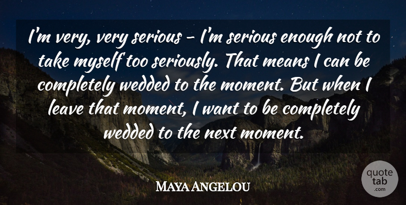 Maya Angelou Quote About Means, Next: Im Very Very Serious Im...