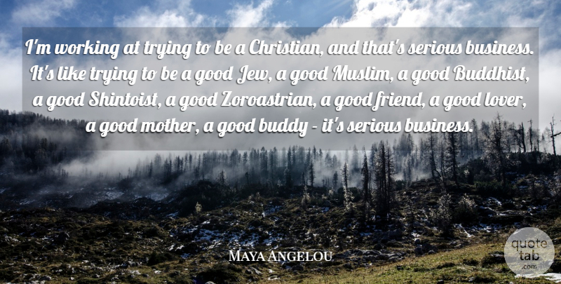 Maya Angelou Quote About Christian, Mother, Buddhist: Im Working At Trying To...