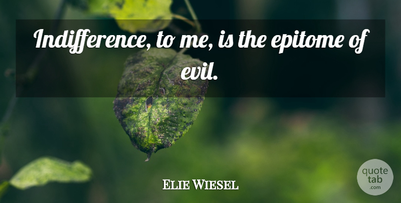 Elie Wiesel Quote About Life, Power, Evil: Indifference To Me Is The...