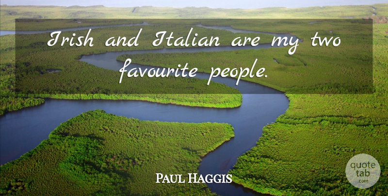Paul Haggis Quote About undefined: Irish And Italian Are My...
