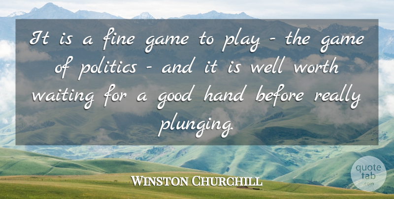 Winston Churchill Quote About Games, Play, Hands: It Is A Fine Game...