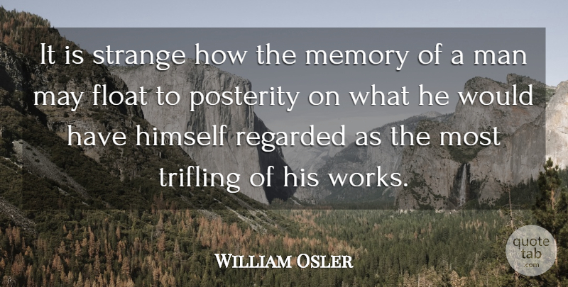William Osler Quote About Memories, Men, May: It Is Strange How The...