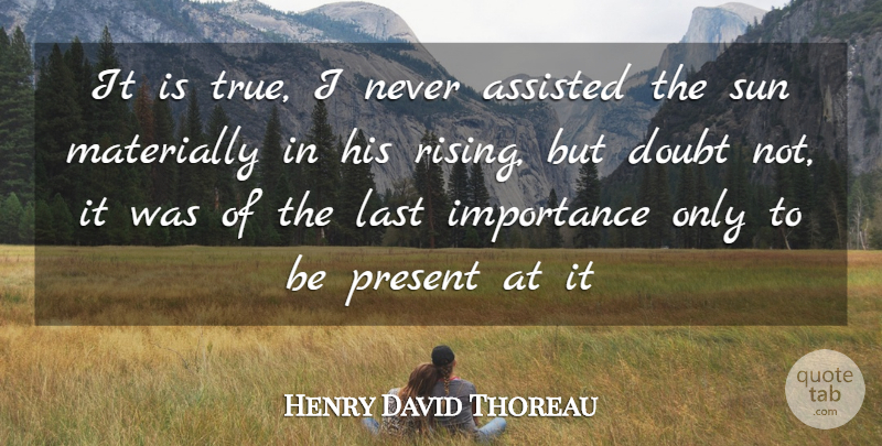 Henry David Thoreau Quote About Morning, Doubt, Lasts: It Is True I Never...