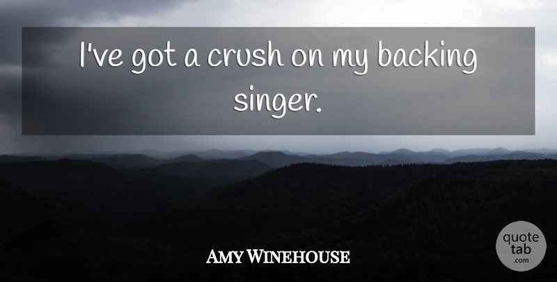 Amy Winehouse Quote About Crush, Singers: Ive Got A Crush On...