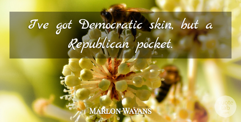 Marlon Wayans Quote About undefined: Ive Got Democratic Skin But...