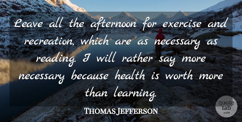 Thomas Jefferson Quote About Motivational, Fitness, Workout: Leave All The Afternoon For...
