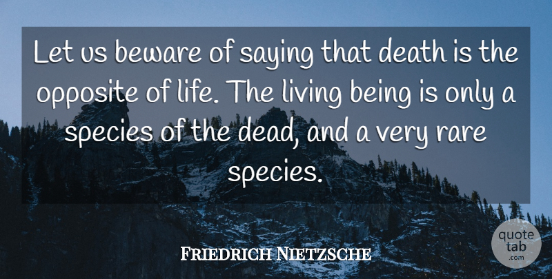 Friedrich Nietzsche Quote About Life, Opposites, Existentialism: Let Us Beware Of Saying...