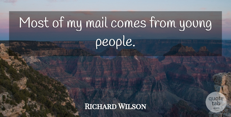 Richard Wilson Quote About British Actor: Most Of My Mail Comes...