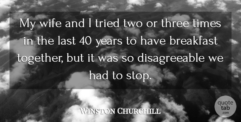Winston Churchill Quote About Food, Years, Two: My Wife And I Tried...