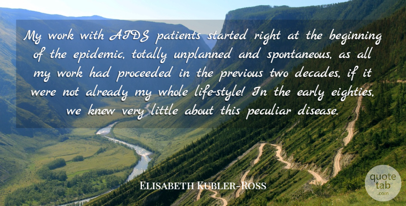 Elisabeth Kubler-Ross Quote About Aids, Knew, Patients, Peculiar, Previous: My Work With Aids Patients...