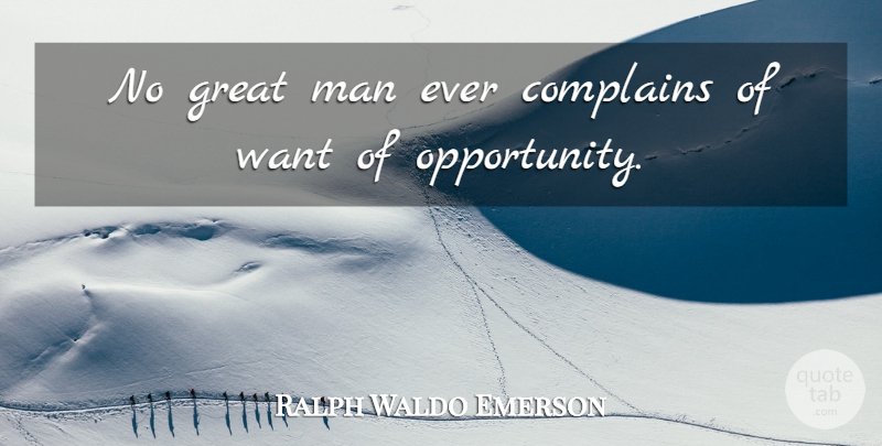 Ralph Waldo Emerson Quote About Inspirational, Motherhood, Opportunity: No Great Man Ever Complains...