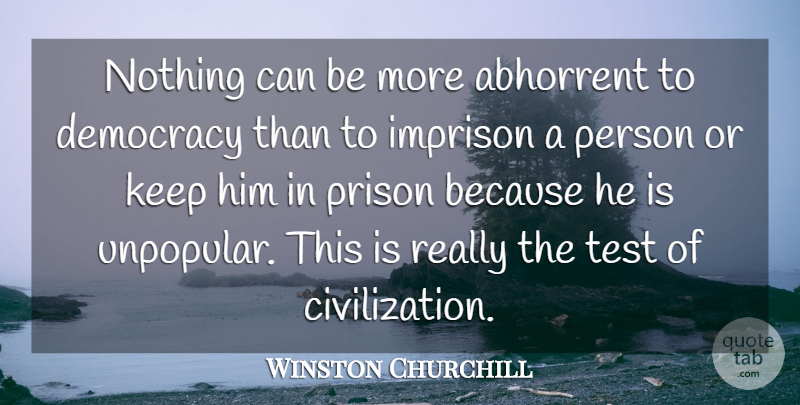 Winston Churchill Quote About Civilization, Political, Democracy: Nothing Can Be More Abhorrent...