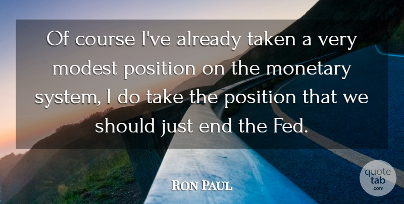 Ron Paul Quote About Taken, Ends, Should: Of Course Ive Already Taken...