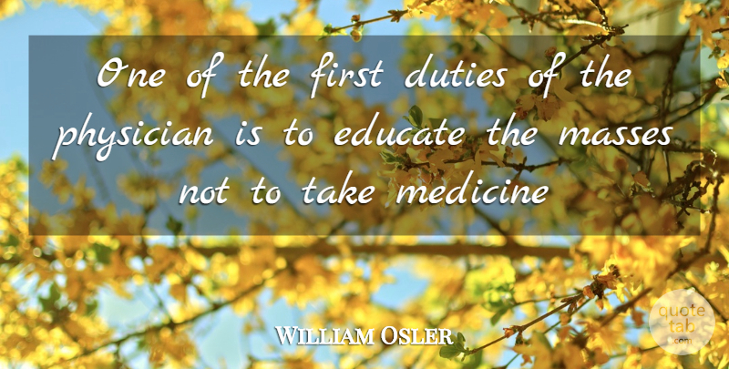 William Osler Quote About Education, Health, Healing: One Of The First Duties...
