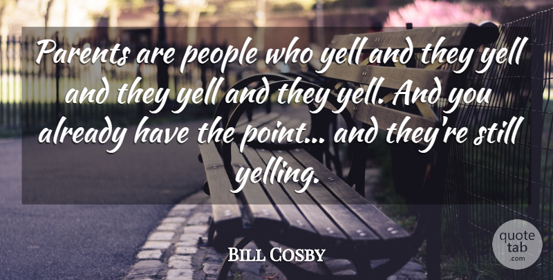 Bill Cosby Quote About Yelling, People, Parent: Parents Are People Who Yell...