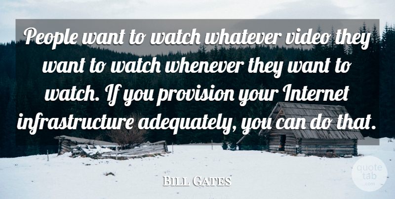 Bill Gates Quote About People, Watches, Video: People Want To Watch Whatever...